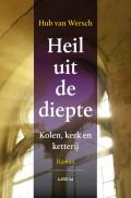 Boekcover Heil uit de diepte (Kolen, kerk en ketterij)